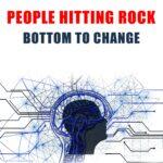 People Hitting Rock Bottom To Change
