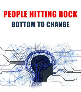 Read more about the article People Hitting Rock Bottom To Change